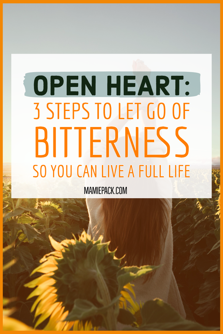 Open Heart: 3 Steps to let go of bitterness so you can live a full life https://mamiepack.com #mentalhealth #wellness #wholeness #bitterness